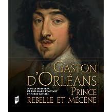 Gaston d'Orléans: Prince rebelle et mécène