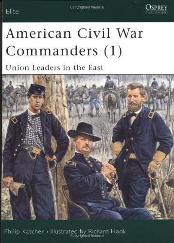 American Civil War Commanders (1): Union Leaders in the East: Union Leaders in the East Pt.1 (Elite)