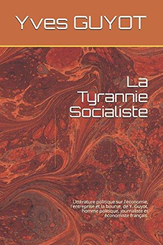 La Tyrannie Socialiste: Littérature politique sur l'économie, l'entreprise et la bourse, de Y. Guyot, homme politique, journaliste et économiste français.