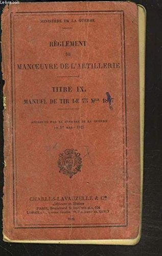 règlement de manoeuvre de l'artillerie Titre IXa manuel de tir de 75 Mle 1897 par MINISTERE DE LA GUERRE