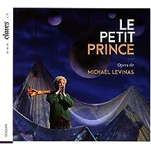 Mickaël Levinas : Le Petit Prince, opéra. Crousaud, Lièvre-Picard, Trottmann, Ferreira, Soudain, Diakoff, Van Beek.