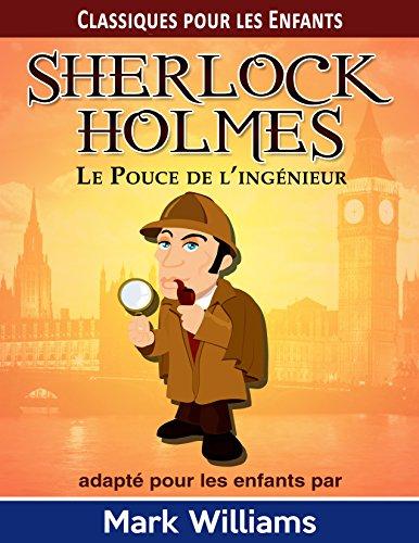 Livres gratuits Sherlock Holmes adapté pour les enfants: Le Pouce de l'Ingénieur (Classiques pour les Enfants: Sherlock Holmes) pdf