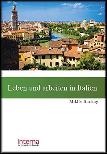 Leben und arbeiten in Italien: Benvenuti in Italia! So starten Sie ein neues Leben in Italien (Leben und arbeiten im Ausland)