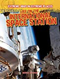 Life on the International Space Station (Extreme Jobs in Extreme Places)