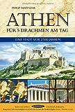 Athen für 5 Drachmen am Tag: Eine Stadt vor 2500 Jahren - Philip Matyszak