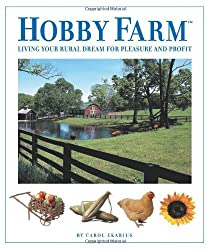 Hobby Farm: Living Your Rural Dream For Pleasure And Profit by Carol Ekarius (2005-03-01)