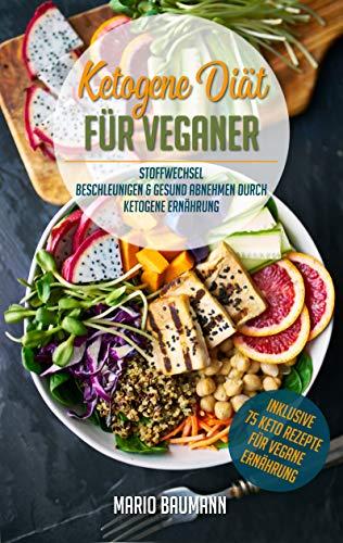 Ketogene Diät für Veganer: Stoffwechsel beschleunigen & gesund abnehmen durch Ketogene Ernährung (Bonus: 75 Keto Rezepte für vegane Ernährung)