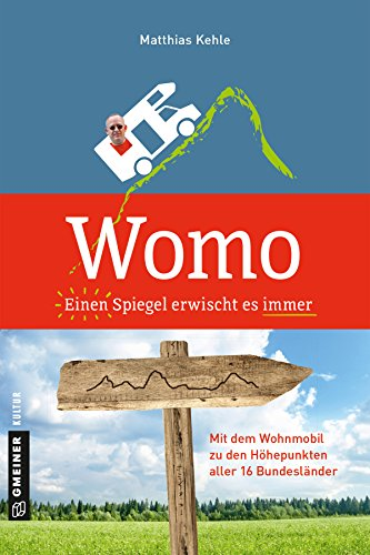Womo ؎ Einen Spiegel erwischt es immer: Mit dem Wohnmobil zu den Höhepunkten aller 16 Bundesländer (Kultur erleben im GMEINER-Verlag)