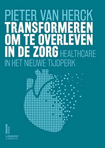 Transformeren om te overleven in de zorg (Dutch Edition)