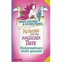 Pip Bartlett und die magischen Tiere 2: Einhornzähmen leicht gemacht
