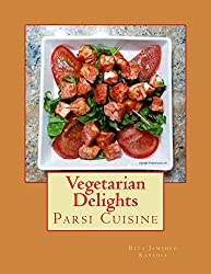 Vegetarian Delights: Parsi Cuisine (English Edition)