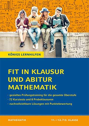 Fit in Klausur und Abitur - Mathematik 11.-12./13. Klasse: 72 Kurztests und 8 Übungsklausuren (Königs Lernhilfen)