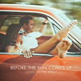 Songtexte von John David Kent - Before the Sun Comes Up