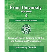 Excel University - Volume 4 - Featuring Excel 2013 for Windows: Microsoft Excel Training for CPAs and Accounting Professionals
