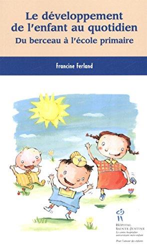 Le développement de l'enfant au quotidien : Du berceau à l'école primaire par Francine Ferland