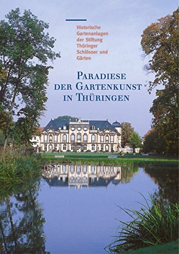 Paradiese der Gartenkunst in Thüringen (Große Kunstführer / Große Kunstführer der Stiftung Thüringer Schlösser und Gärten, Band 214)