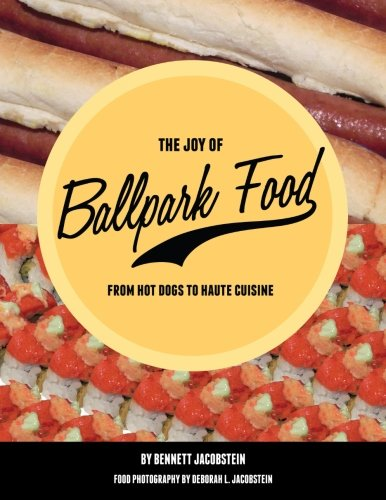 The Joy of Ballpark Food: From Hot Dogs to Haute Cuisine (Baseball-haut)
