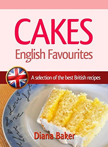 Cakes - English Favourites: A Selection of the Best British Recipes (English Edition)