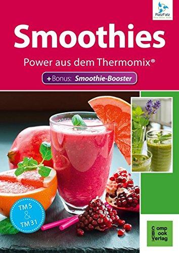 Smoothies - Power aus dem Thermomix®: Bonus: Smoothie-Booster (RatzFatz / mixen. rühren. kochen)