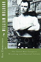 William Muldoon: The Solid Man Conquers Wrestling and Physical Culture by Mr. Ken Zimmerman Jr. (2014-10-10)