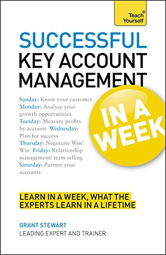 Successful Key Account Management In A Week: Be A Brilliant Key Account Manager In Seven Simple Steps (Teach Yourself)