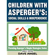 How To Help Children with Asperger's in Social Skills and Independence (Parenting Asperger's Simple Strategies Series Book 3)