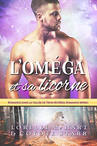 L'Oméga et sa licorne: Romance dans la vallée de Trois-Rivières. Romance Mpreg par
