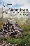 Auf den Spuren von Elfen und Trollen in Island. Sagen und Überlieferungen. Mit Reisetipps zu Islands Elfensiedlungen