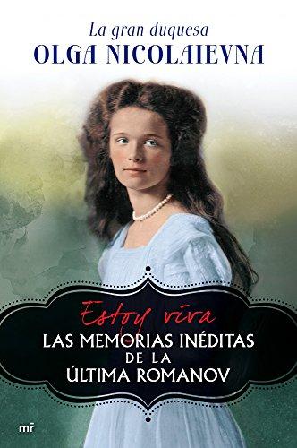 Estoy viva: Las memorias inéditas de la última Romanov (MR Biografías) por Olga Nicolaievna