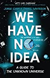 We Have No Idea: A Guide to the Unknown Universe (English Edition)