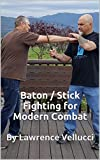 Baton / Stick Fighting for Modern Combat: By Lawrence Vellucci