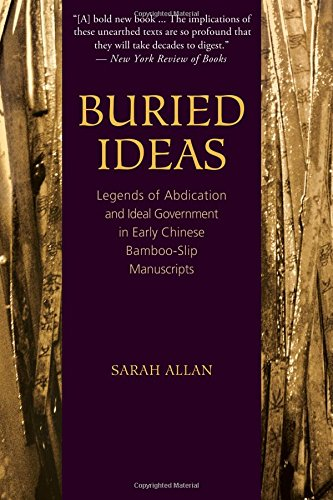 Buried Ideas: Legends of Abdication and Ideal Government in Early Chinese Bamboo-Slip Manuscripts (SUNY series in Chinese Philosophy and Culture) (Slips Bamboo)