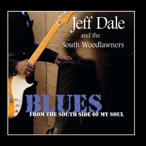 Blues From The South Side Of My Soul by Jeff Dale & The South Woodlawners