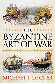 The Byzantine Art of War by [Decker, Michael J.]