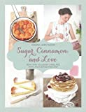 Sugar, Cinnamon, and Love: More Than 70 Elegant Cakes, Pies, Tarts, and Cookies Made Easy by Virginia Horstmann (2015-08-20)