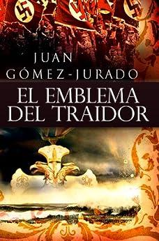 El Emblema del Traidor (Spanish Edition) von [Gómez-Jurado, Juan]