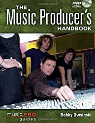 The Music Producer's Handbook: Music Pro Guides (Technical Reference) by Bobby Owsinski (2010-06-01)