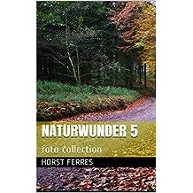 Naturwunder 5: photo collection (German Edition)