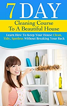 7 Day Cleaning Course To A Beautiful House Learn How To