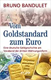 Vom Goldstandard zum Euro: Eine deutsche Geldgeschichte am Vorabend der dritten Währungsreform - Bruno Bandulet