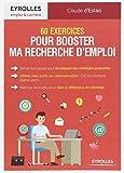 60 exercices pour booster ma recherche d'emploi: Définir mon projet pour développer des stratégies gagnantes. Afflûter mes outils de communication: ... codes pour faire la différence en entretien...