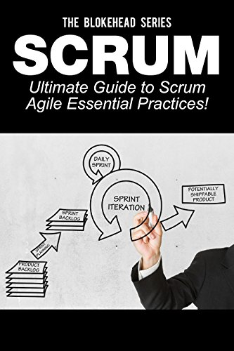 Scrum – Ultimate Guide to Scrum Agile Essential Practices! (The Blokehead Success Series)