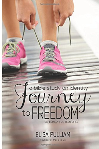 Journey to Freedom: A Bible Study on Identity for Teen Girls: Volume 1 (Engage Bible Studies for Teen Girls)