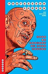 Vous me croirez si vous voulez: Mémoires de guerre et d'humour rassemblées par Jean-Marie Gourio par Professeur Choron