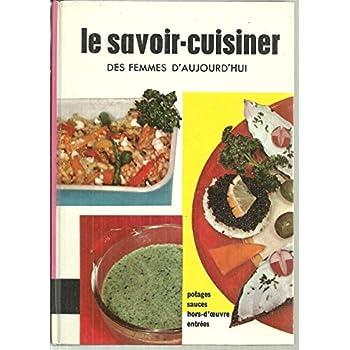 Le savoir-cuisiner des femmes d'aujourd'hui. potages, sauces, hors d'oeuvre, entrées in-8° cart. 255 pp.