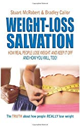 Weight Loss Salvation: How Real People Lose Weight and Keep It Off, and How You Will Too by Stuart McRobert (2010-01-01)