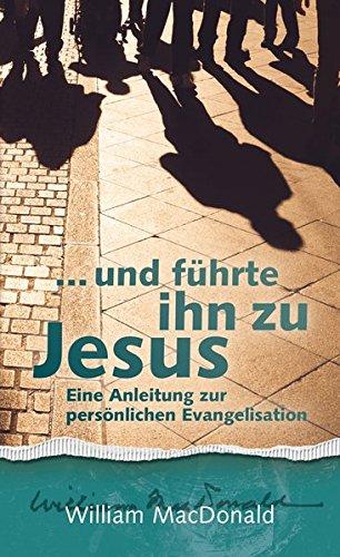 ... und führte ihn zu Jesus: Eine Anleitung zur persönlichen Evangelisation
