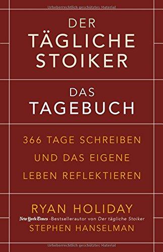 Der tägliche Stoiker - Das Tagebuch: 366 Tage schreiben und das eigene Leben reflektieren (Tagebuch-tägliche Erinnerung)