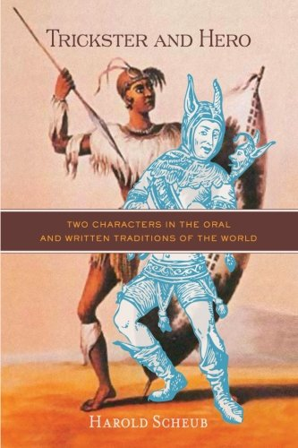 Trickster and Hero: Two Characters in the Oral and Written Traditions of the World por Harold Scheub