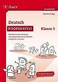 Deutsch kooperativ Klasse 3: Kernthemen des Lehrplans mit kooperativen Lernmethoden erfolgreich umsetzen (Kooperatives Lernen Grundschule)